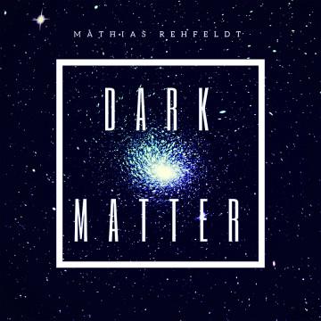 Mathias Rehfeldt - Dark Matter