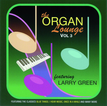 Larry Green - The Organ Lounge Vol. 3