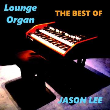 Jason Lee - The Best Of Lounge Organ