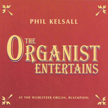 Phil Kelsall - The Organist Entertains