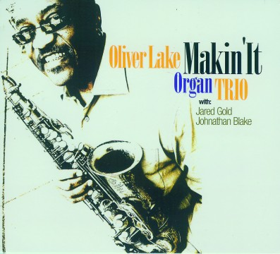 Jared Gold - Makin' It (Oliver Lake Trio)