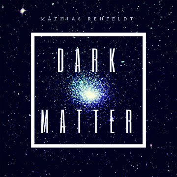 Mathias Rehfeldt - Dark Matter