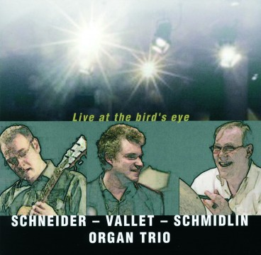 Schneider-Vallet-Schmidlin Organ Trio - Live at the bird's eye