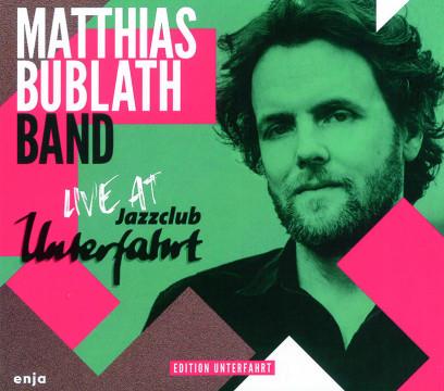 Matthias Bublath Band - Live At Jazzclub Unterfahrt