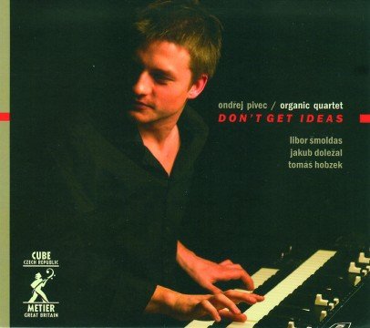 Ondrej Pivec - Don't Get Ideas (Organic Quartet)