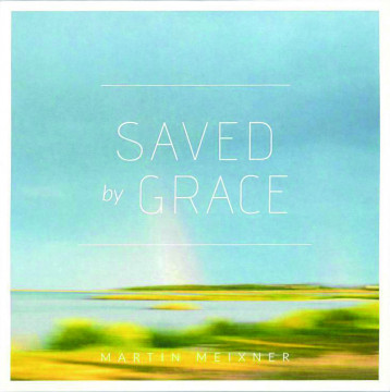 Martin Meixner - Saved By Grace