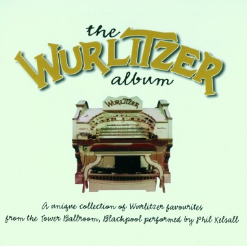 Phil Kelsall - The Wurlitzer Album