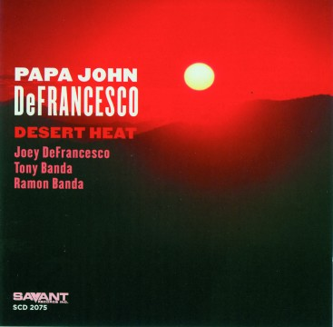 John 'Papa' DeFrancesco - Desert Heat
